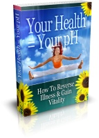 Your Health = Your pH How To Reverse Illness   Gain Vitality
