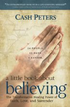 A Little Book About Believing: Healing Power of Faith, Love, and Surrender