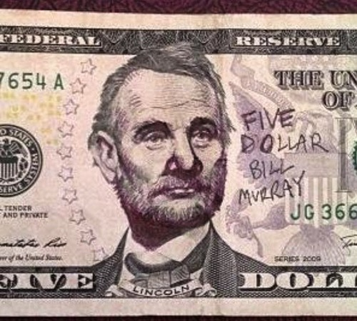 http://curezone.com/upload/_I_J_Forums/Just_for_fun/fivedollarbillmurray.jpg