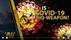 IS COVID 19 A BIO WEAPON